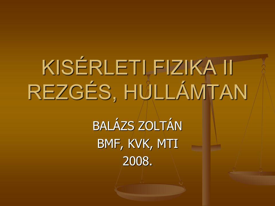 KISÉRLETI FIZIKA II REZGÉS, HULLÁMTAN BALÁZS ZOLTÁN BMF, KVK, MTI 2008.