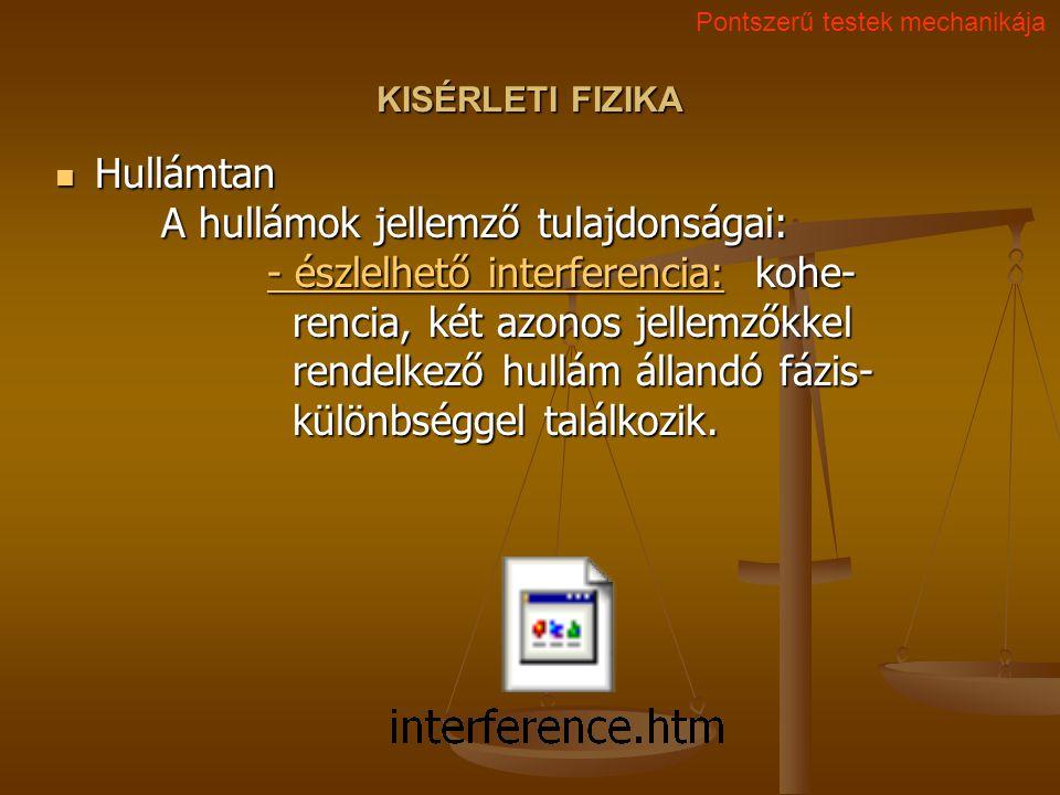 KISÉRLETI FIZIKA Hullámtan A hullámok jellemző tulajdonságai: - észlelhető interferencia: kohe- rencia, két azonos jellemzőkkel rendelkező hullám álla