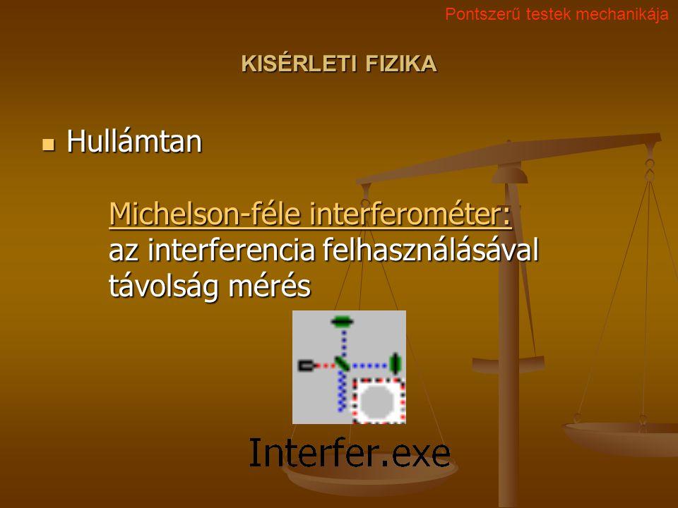KISÉRLETI FIZIKA Hullámtan Michelson-féle interferométer: az interferencia felhasználásával távolság mérés Hullámtan Michelson-féle interferométer: az