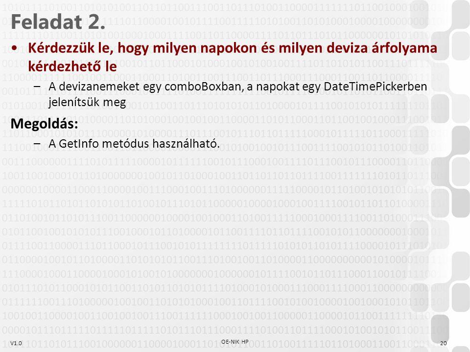 V1.020 OE-NIK HP Feladat 2. Kérdezzük le, hogy milyen napokon és milyen deviza árfolyama kérdezhető le –A devizanemeket egy comboBoxban, a napokat egy