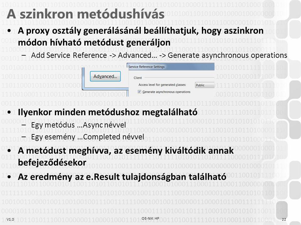 V1.0 A szinkron metódushívás A proxy osztály generálásánál beállíthatjuk, hogy aszinkron módon hívható metódust generáljon –Add Service Reference -> A