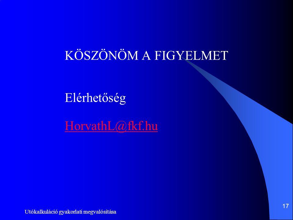 Utókalkuláció gyakorlati megvalósítása 17 KÖSZÖNÖM A FIGYELMET Elérhetőség HorvathL@fkf.hu