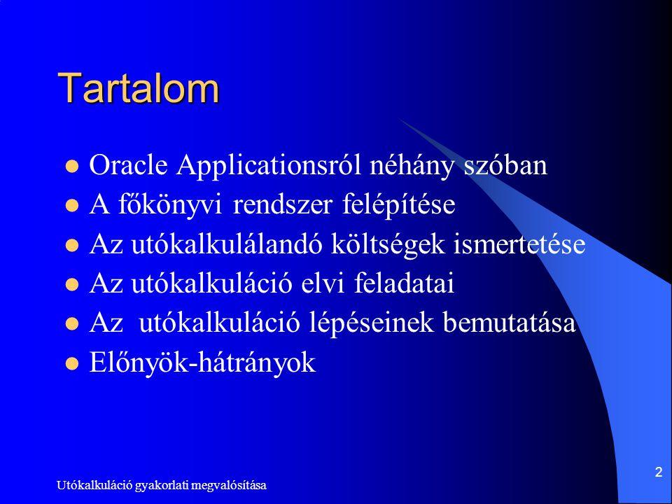 Utókalkuláció gyakorlati megvalósítása 2 Tartalom Oracle Applicationsról néhány szóban A főkönyvi rendszer felépítése Az utókalkulálandó költségek ism