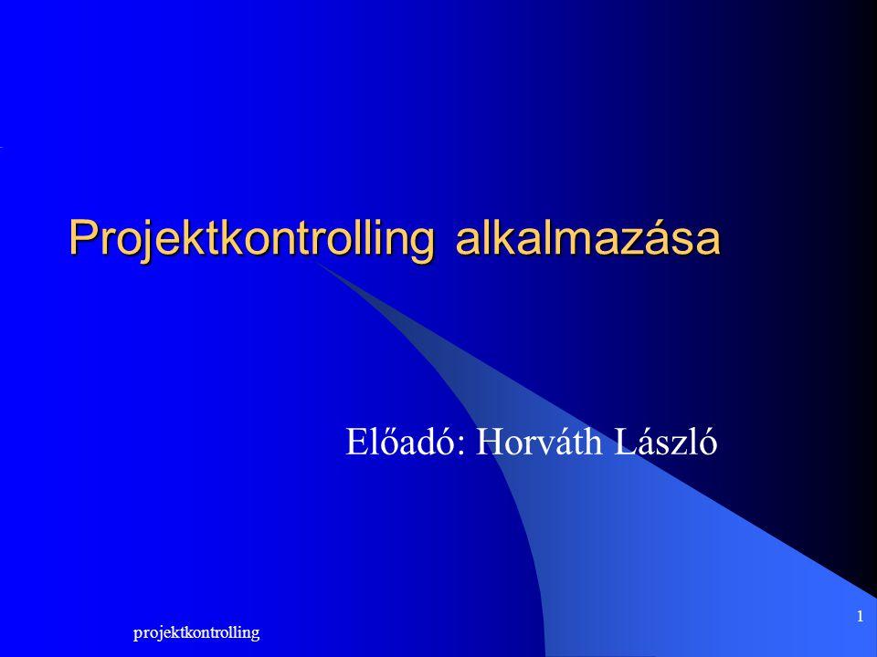 projektkontrolling 1 Előadó: Horváth László Projektkontrolling alkalmazása