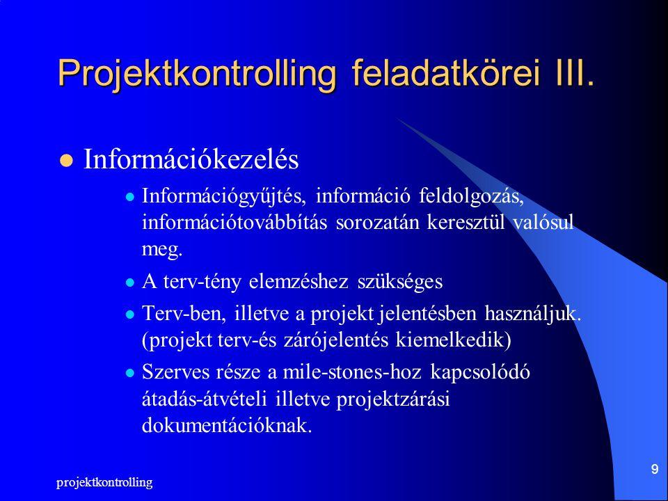 projektkontrolling 9 Projektkontrolling feladatkörei III. Információkezelés Információgyűjtés, információ feldolgozás, információtovábbítás sorozatán