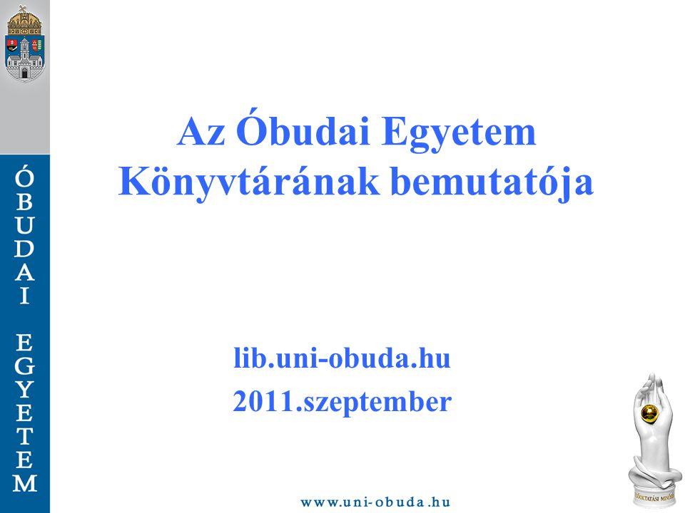 Az Óbudai Egyetem Könyvtárának bemutatója lib.uni-obuda.hu 2011.szeptember