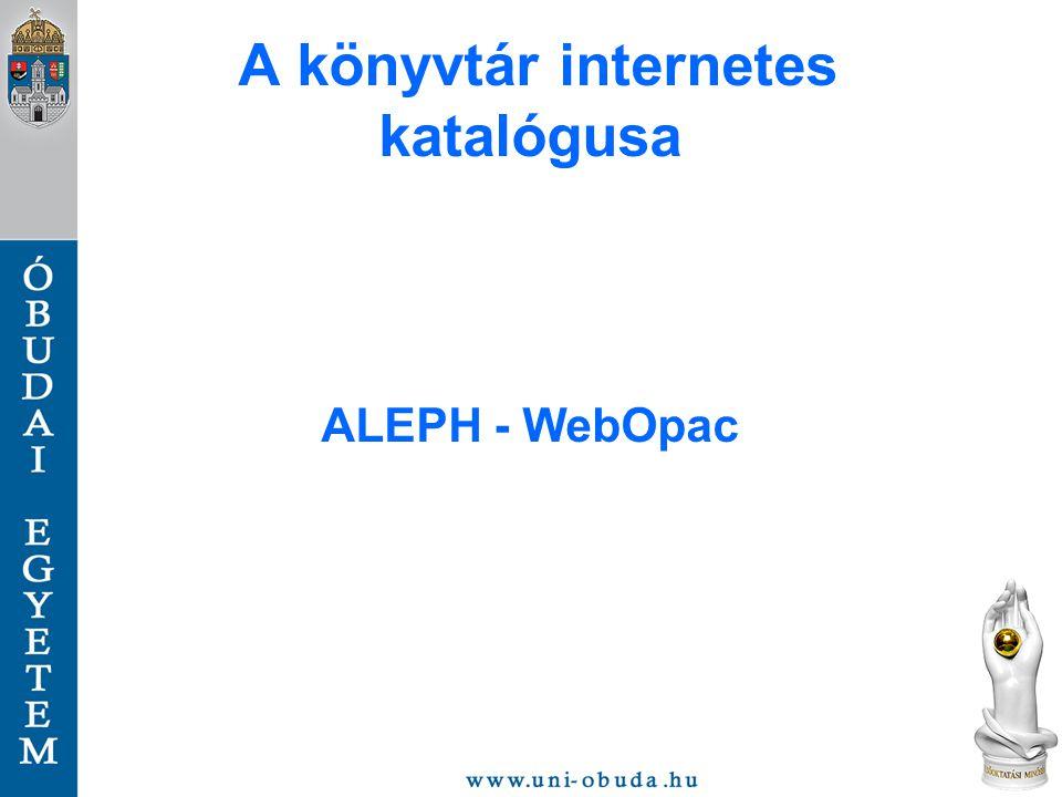 A könyvtár internetes katalógusa ALEPH - WebOpac