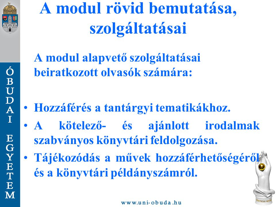 A modul rövid bemutatása, szolgáltatásai A modul alapvető szolgáltatásai beiratkozott olvasók számára: Hozzáférés a tantárgyi tematikákhoz. A kötelező
