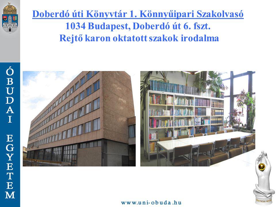 Doberdó úti Könyvtár 1. Könnyűipari Szakolvasó 1034 Budapest, Doberdó út 6. fszt. Rejtő karon oktatott szakok irodalma
