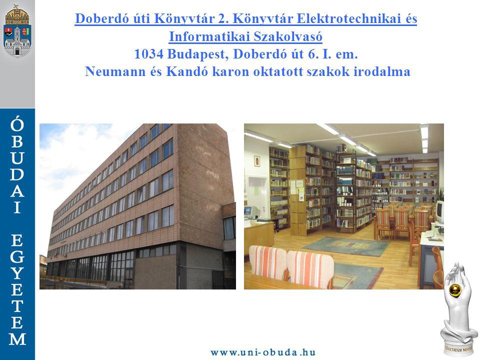 Doberdó úti Könyvtár 2. Könyvtár Elektrotechnikai és Informatikai Szakolvasó 1034 Budapest, Doberdó út 6. I. em. Neumann és Kandó karon oktatott szako