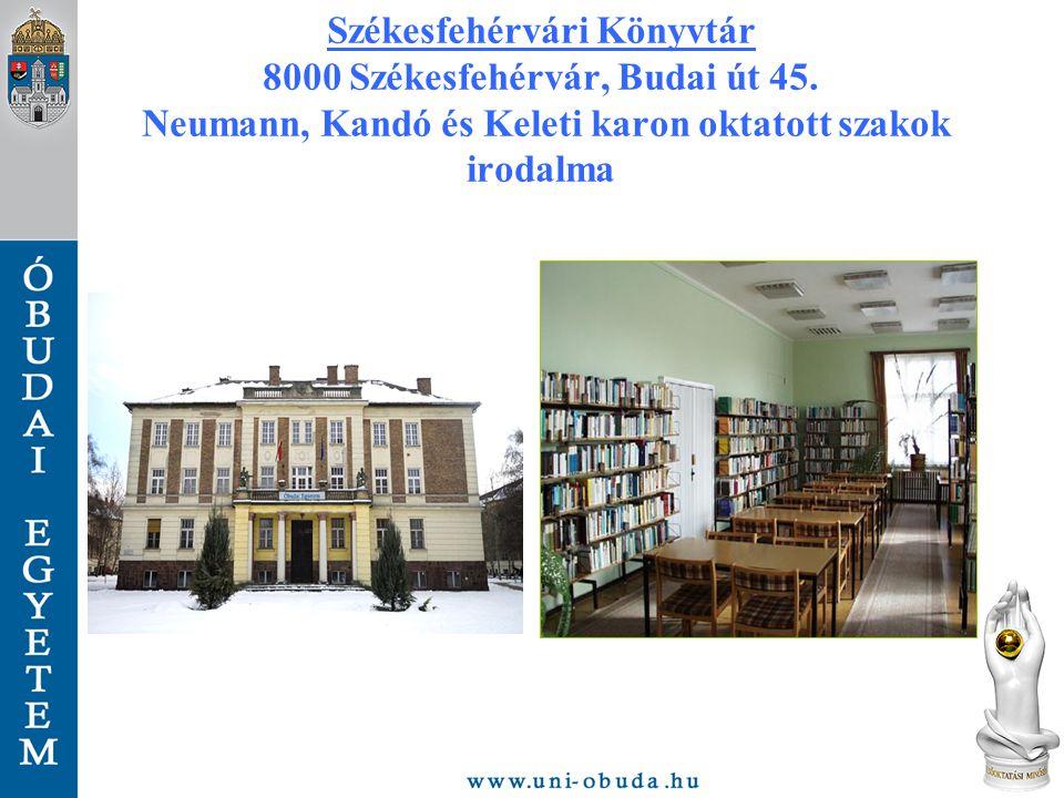 Székesfehérvári Könyvtár 8000 Székesfehérvár, Budai út 45. Neumann, Kandó és Keleti karon oktatott szakok irodalma
