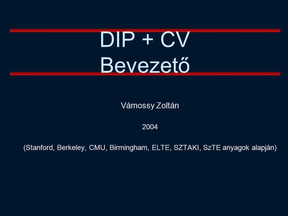 Vámossy Zoltán 2004 (Stanford, Berkeley, CMU, Birmingham, ELTE, SZTAKI, SzTE anyagok alapján) DIP + CV Bevezető