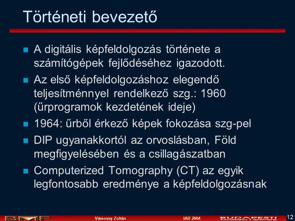 Vámossy Zoltán IAR 2004 12 Történeti bevezető n A digitális képfeldolgozás története a számítógépek fejlődéséhez igazodott. n Az első képfeldolgozásho