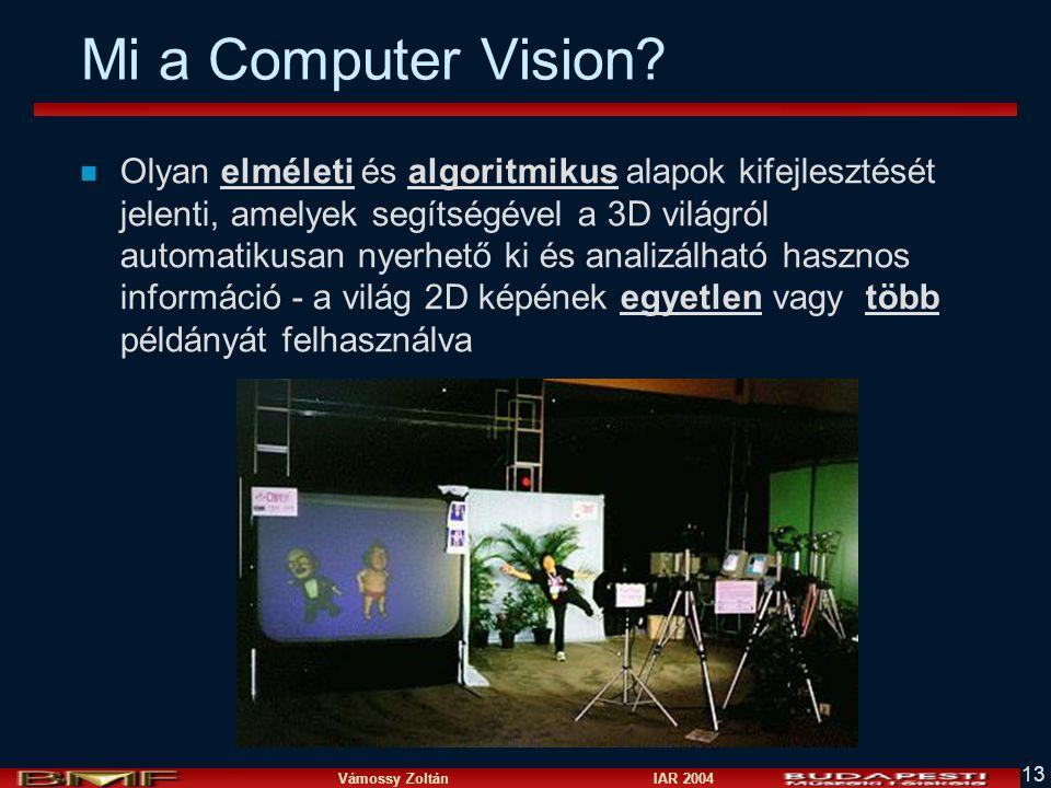 Vámossy Zoltán IAR 2004 13 Mi a Computer Vision? n Olyan elméleti és algoritmikus alapok kifejlesztését jelenti, amelyek segítségével a 3D világról au