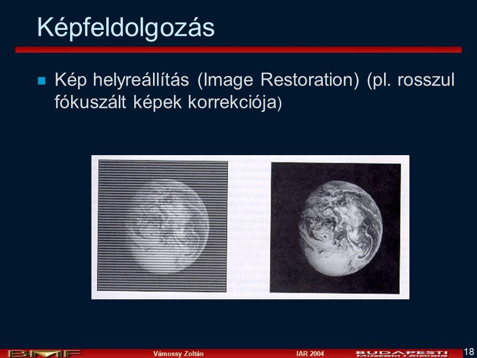 Vámossy Zoltán IAR 2004 18 Képfeldolgozás n Kép helyreállítás (Image Restoration) (pl. rosszul fókuszált képek korrekciója )