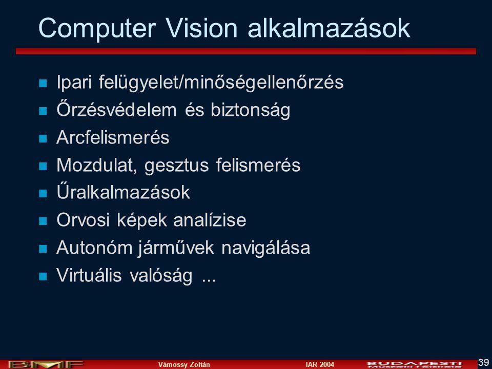 Vámossy Zoltán IAR 2004 39 Computer Vision alkalmazások n Ipari felügyelet/minőségellenőrzés n Őrzésvédelem és biztonság n Arcfelismerés n Mozdulat, g