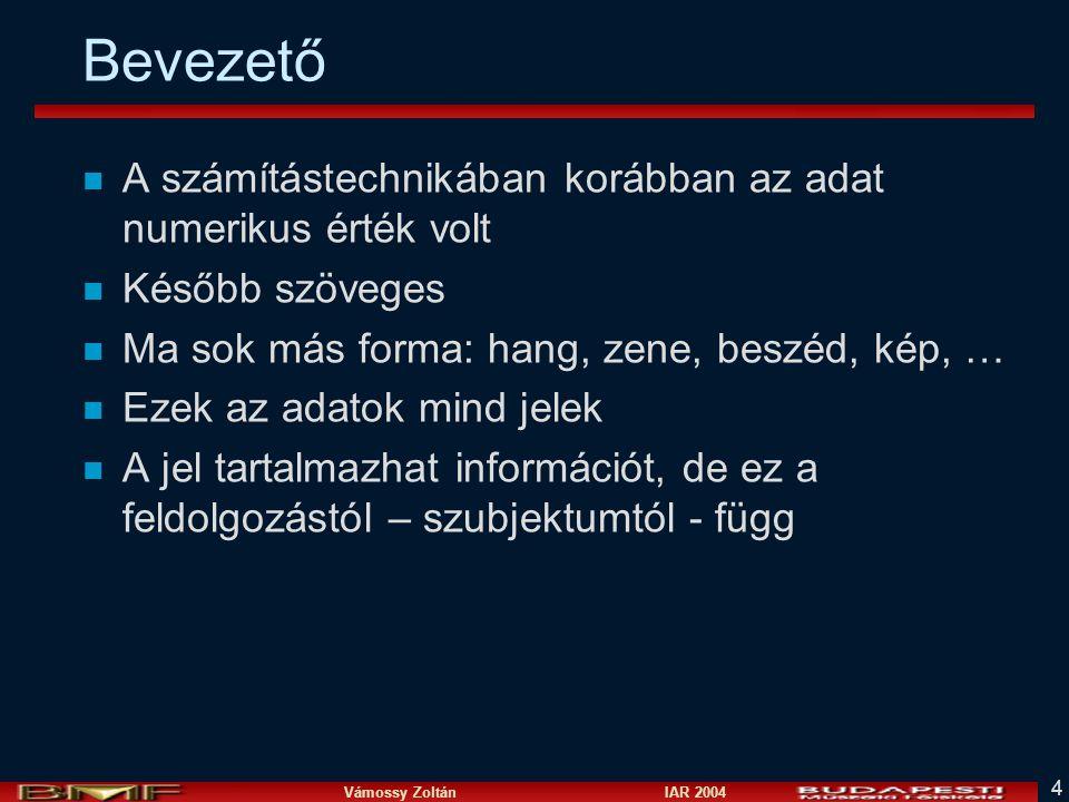Vámossy Zoltán IAR 2004 4 Bevezető n A számítástechnikában korábban az adat numerikus érték volt n Később szöveges n Ma sok más forma: hang, zene, bes