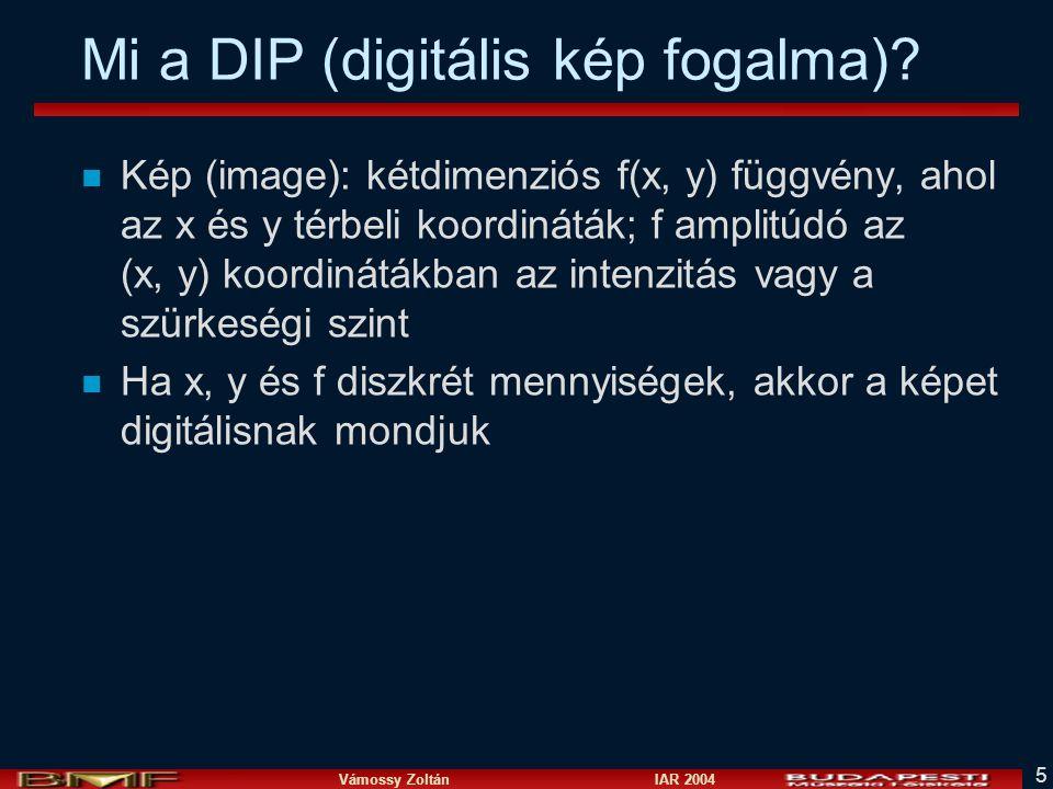 Vámossy Zoltán IAR 2004 5 Mi a DIP (digitális kép fogalma).