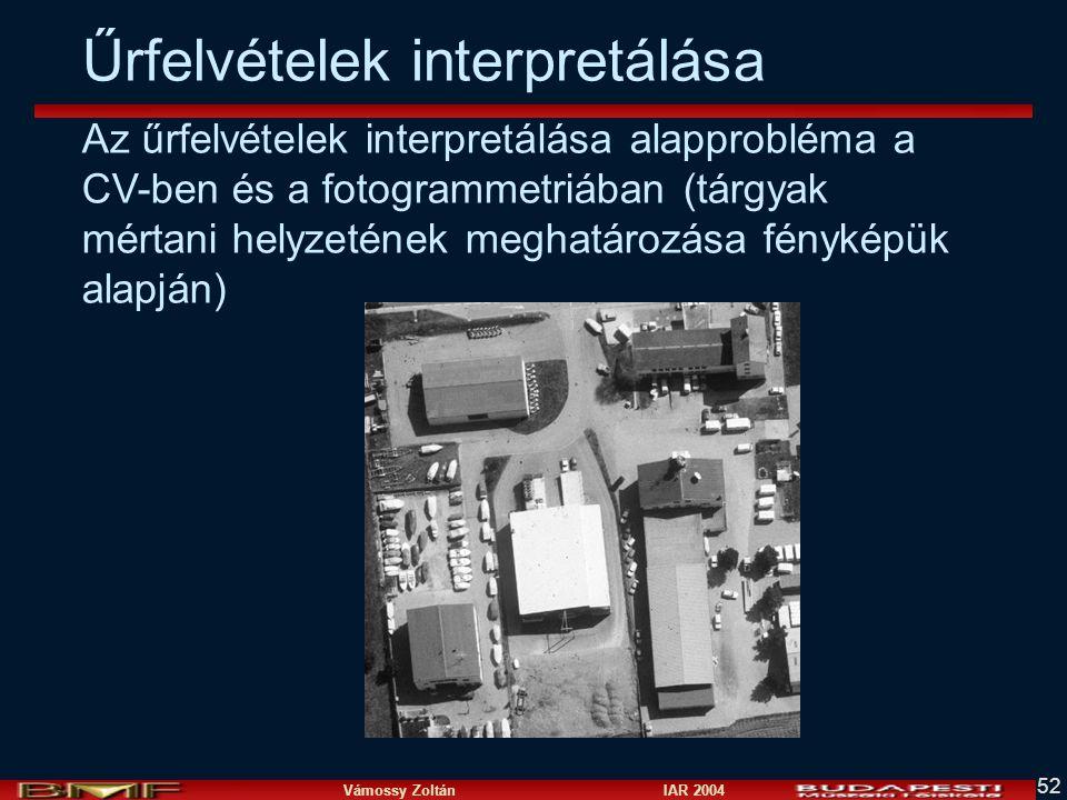 Vámossy Zoltán IAR 2004 52 Az űrfelvételek interpretálása alapprobléma a CV-ben és a fotogrammetriában (tárgyak mértani helyzetének meghatározása fényképük alapján) Űrfelvételek interpretálása