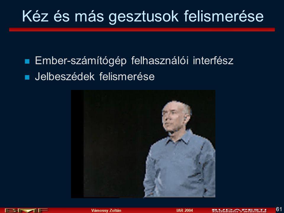 Vámossy Zoltán IAR 2004 61 Kéz és más gesztusok felismerése n Ember-számítógép felhasználói interfész n Jelbeszédek felismerése