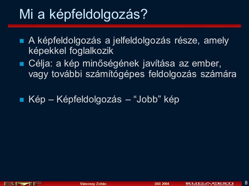 Vámossy Zoltán IAR 2004 8 Mi a képfeldolgozás.