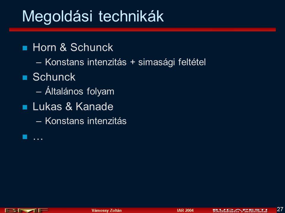 Vámossy Zoltán IAR 2004 27 Megoldási technikák n Horn & Schunck –Konstans intenzitás + simasági feltétel n Schunck –Általános folyam n Lukas & Kanade