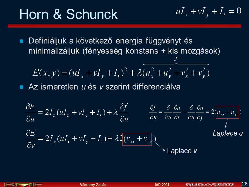 Vámossy Zoltán IAR 2004 28 Horn & Schunck n Definiáljuk a következő energia függvényt és minimalizáljuk (fényesség konstans + kis mozgások) n Az ismer