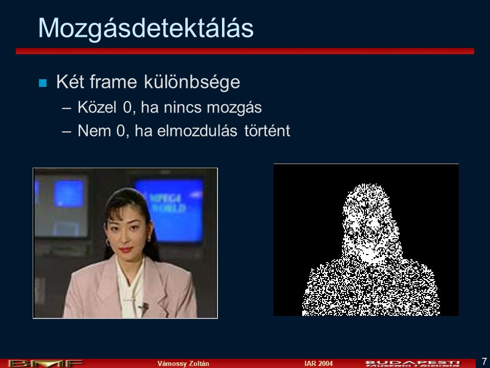 Vámossy Zoltán IAR 2004 8 Mozaikozás n Több frame felhasználásával panoráma kép, egybefüggő környezet