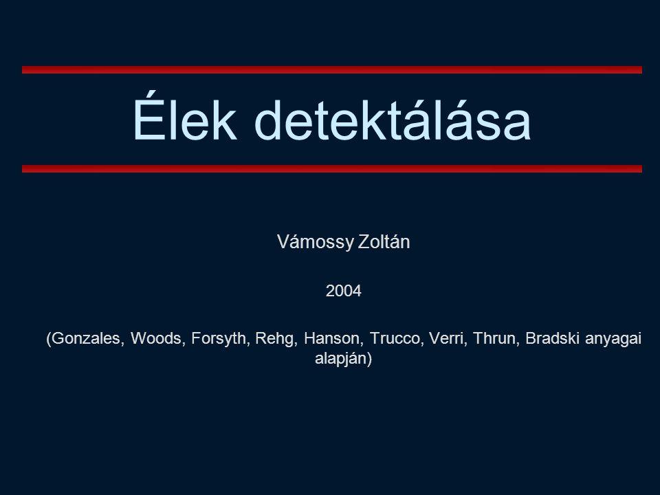 """Vámossy Zoltán IAR 2004 12 Definiciók n Él-normális = merőleges az élre, a maximális intenzitás-változás iránya, N(i, j)  I(i, j) n Él-irány = az él iránya, merőleges a normálisra n Él-pozíció = ahol a képen elhelyezkedik az él n Él-erősség = megmutatja mennyire """"jó egy él."""