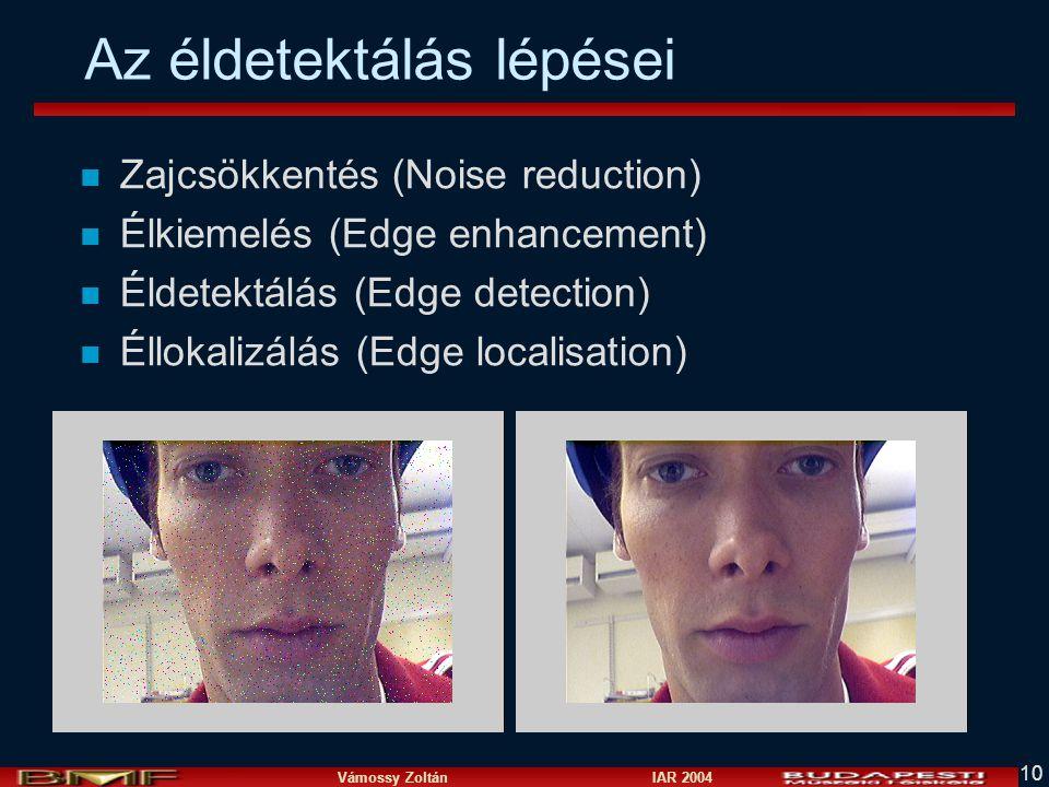 Vámossy Zoltán IAR 2004 10 Az éldetektálás lépései n Zajcsökkentés (Noise reduction) n Élkiemelés (Edge enhancement) n Éldetektálás (Edge detection) n