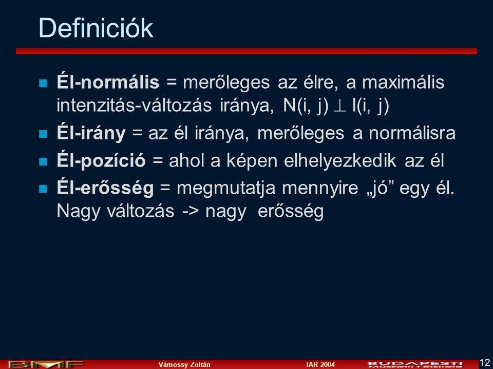 Vámossy Zoltán IAR 2004 12 Definiciók n Él-normális = merőleges az élre, a maximális intenzitás-változás iránya, N(i, j)  I(i, j) n Él-irány = az él