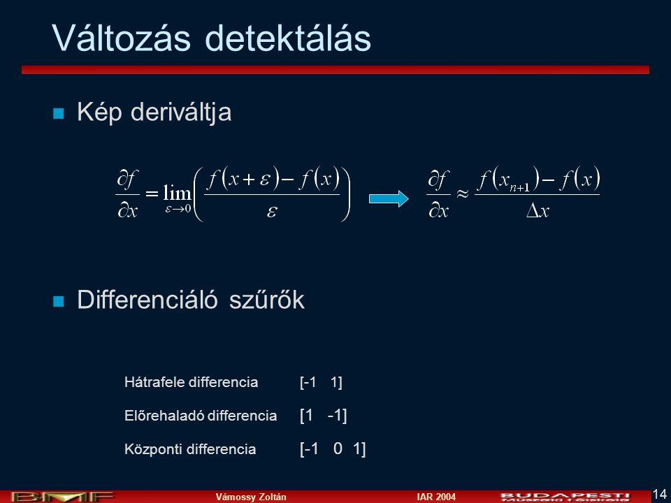 Vámossy Zoltán IAR 2004 14 Változás detektálás n Kép deriváltja n Differenciáló szűrők Hátrafele differencia Előrehaladó differencia Központi differen