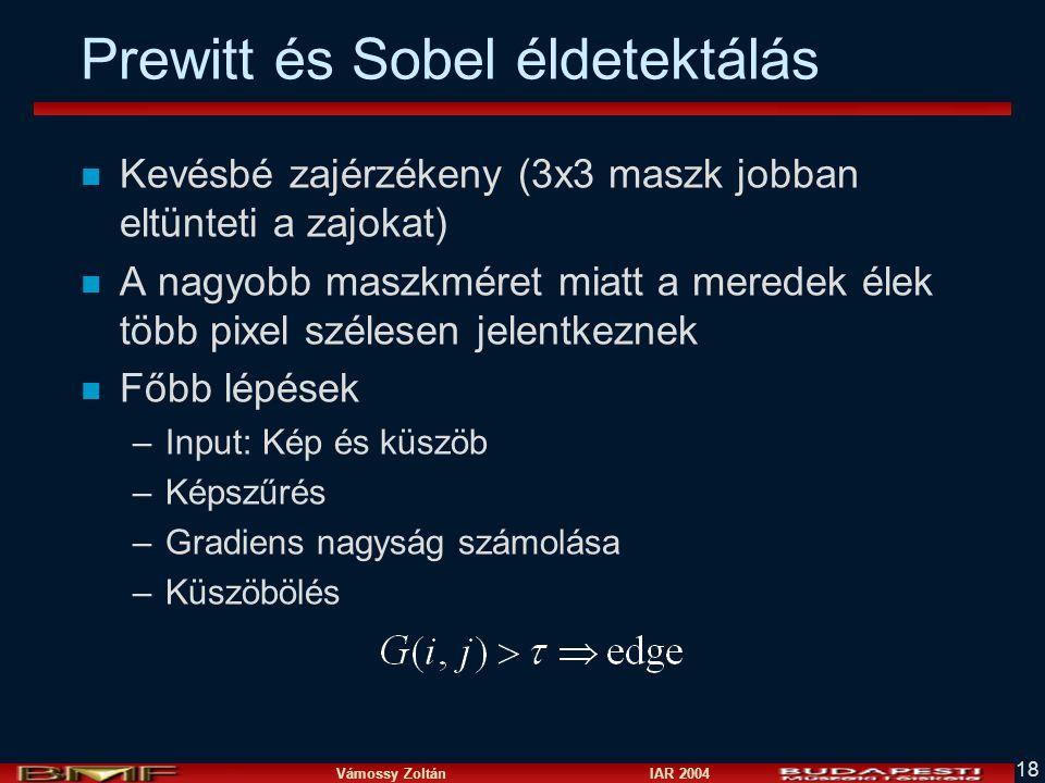 Vámossy Zoltán IAR 2004 18 Prewitt és Sobel éldetektálás n Kevésbé zajérzékeny (3x3 maszk jobban eltünteti a zajokat) n A nagyobb maszkméret miatt a m