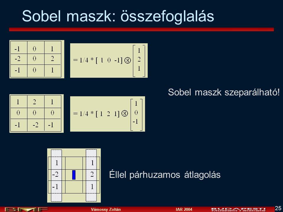 Vámossy Zoltán IAR 2004 25 Sobel maszk: összefoglalás Sobel maszk szeparálható! Éllel párhuzamos átlagolás