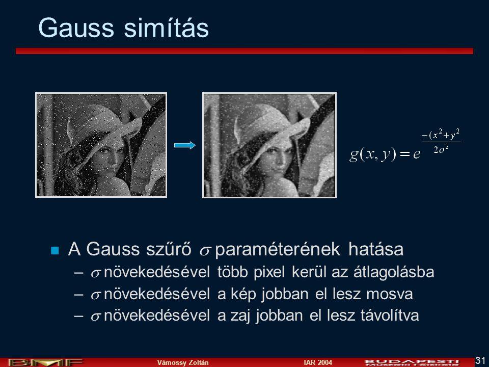 Vámossy Zoltán IAR 2004 31 Gauss simítás n A Gauss szűrő  paraméterének hatása –  növekedésével több pixel kerül az átlagolásba –  növekedésével a