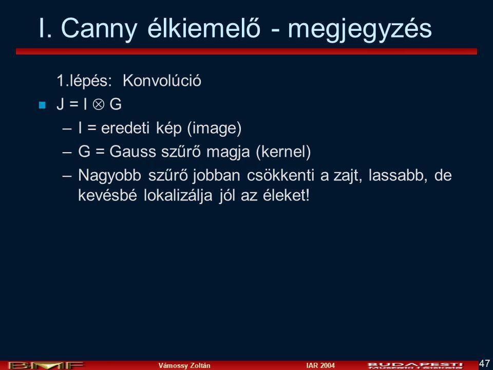 Vámossy Zoltán IAR 2004 47 I. Canny élkiemelő - megjegyzés 1.lépés: Konvolúció n J = I  G –I = eredeti kép (image) –G = Gauss szűrő magja (kernel) –N