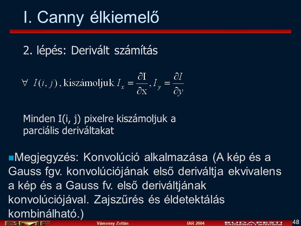 Vámossy Zoltán IAR 2004 48 I. Canny élkiemelő Minden I(i, j) pixelre kiszámoljuk a parciális deriváltakat 2. lépés: Derivált számítás n Megjegyzés: Ko