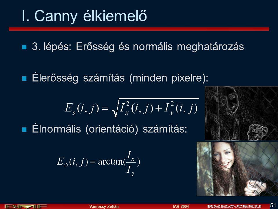 Vámossy Zoltán IAR 2004 51 I. Canny élkiemelő n 3. lépés: Erősség és normális meghatározás n Élerősség számítás (minden pixelre): n Élnormális (orient