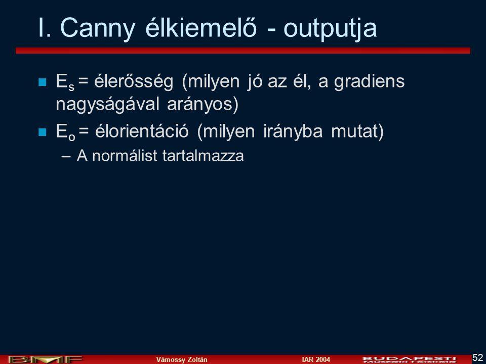 Vámossy Zoltán IAR 2004 52 I. Canny élkiemelő - outputja n E s = élerősség (milyen jó az él, a gradiens nagyságával arányos) n E o = élorientáció (mil