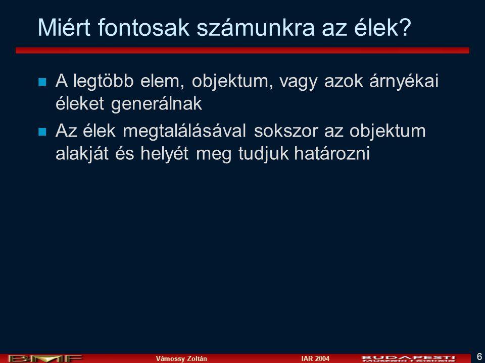 Vámossy Zoltán IAR 2004 37 Zéró átmenetek detektálása n Négy eset: –{+,-} –{+,0,-} –{-,+} –{-,0,+} n Zéró átmenetek (slope) számítása {a, -b} ->  a+b .