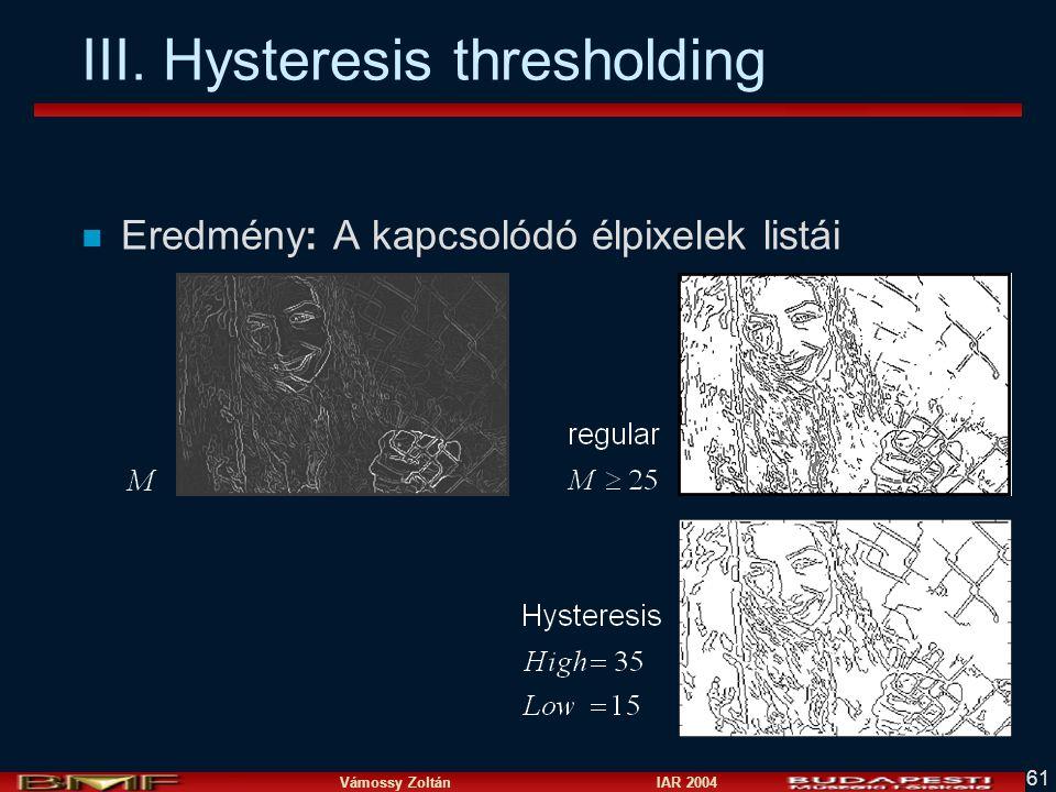 Vámossy Zoltán IAR 2004 61 III. Hysteresis thresholding n Eredmény: A kapcsolódó élpixelek listái