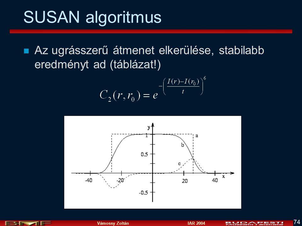 Vámossy Zoltán IAR 2004 74 SUSAN algoritmus n Az ugrásszerű átmenet elkerülése, stabilabb eredményt ad (táblázat!)