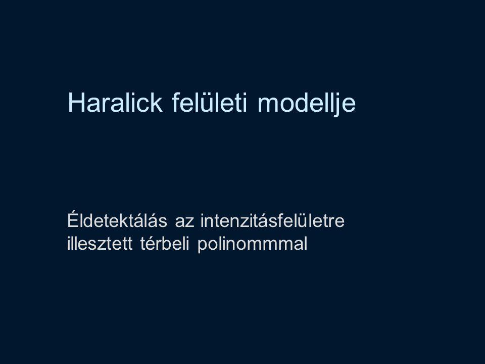 Haralick felületi modellje Éldetektálás az intenzitásfelületre illesztett térbeli polinommmal