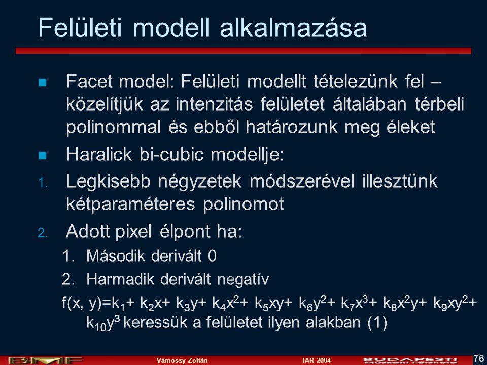 Vámossy Zoltán IAR 2004 76 Felületi modell alkalmazása n Facet model: Felületi modellt tételezünk fel – közelítjük az intenzitás felületet általában t