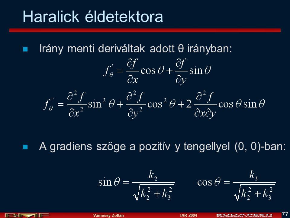 Vámossy Zoltán IAR 2004 77 Haralick éldetektora n Irány menti deriváltak adott θ irányban: n A gradiens szöge a pozitív y tengellyel (0, 0)-ban: