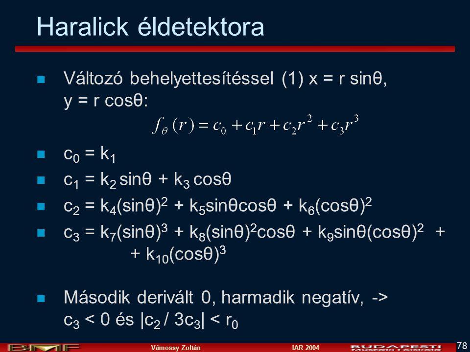 Vámossy Zoltán IAR 2004 78 Haralick éldetektora n Változó behelyettesítéssel (1) x = r sinθ, y = r cosθ: n c 0 = k 1 n c 1 = k 2 sinθ + k 3 cosθ n c 2