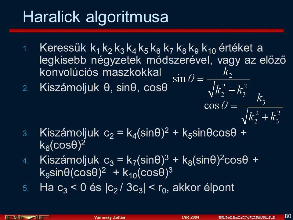 Vámossy Zoltán IAR 2004 80 Haralick algoritmusa 1. Keressük k 1 k 2 k 3 k 4 k 5 k 6 k 7 k 8 k 9 k 10 értéket a legkisebb négyzetek módszerével, vagy a