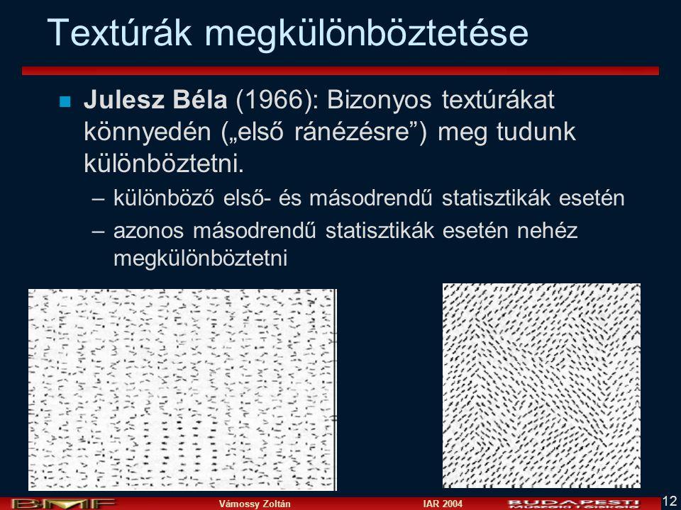 """Vámossy Zoltán IAR 2004 12 Textúrák megkülönböztetése n Julesz Béla (1966): Bizonyos textúrákat könnyedén (""""első ránézésre ) meg tudunk különböztetni."""