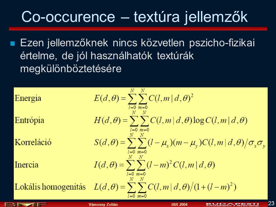 Vámossy Zoltán IAR 2004 23 Co-occurence – textúra jellemzők n Ezen jellemzőknek nincs közvetlen pszicho-fizikai értelme, de jól használhatók textúrák megkülönböztetésére