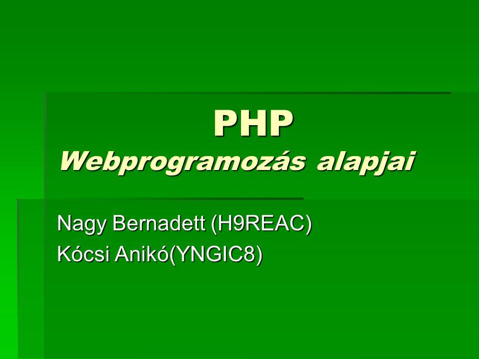 PHP Webprogramozás alapjai PHP Webprogramozás alapjai Nagy Bernadett (H9REAC) Kócsi Anikó(YNGIC8)